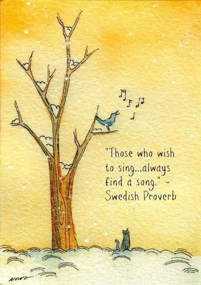 Swedish Proverbs quote Those who wish to sing... always find a song.
