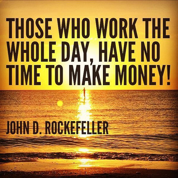 John D. Rockefeller quote Those who work the whole day, have no time to make money!