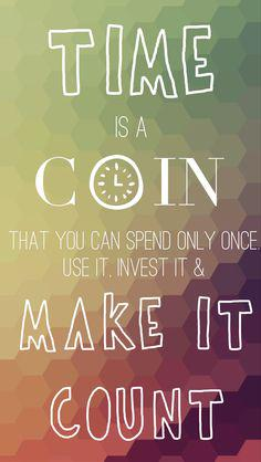 Invest quote Time is a coin that you can spend only once. Use it, invest it and make it count
