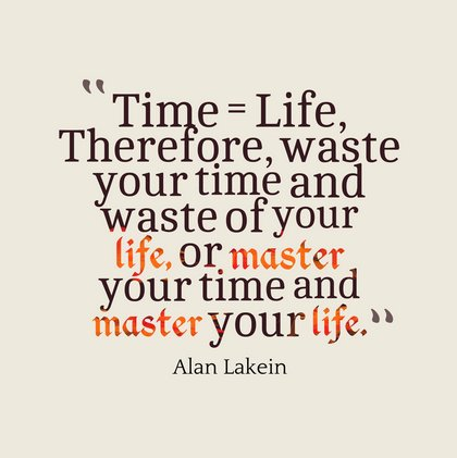Wasted life quote Time = Life, therefore, waste your time and waste your life, or master your time