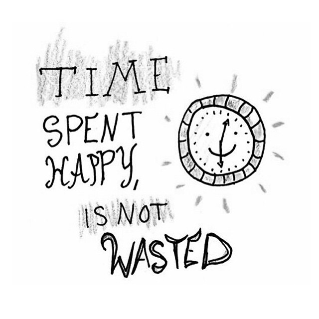 Spend time quote Time spend happy is not wasted.