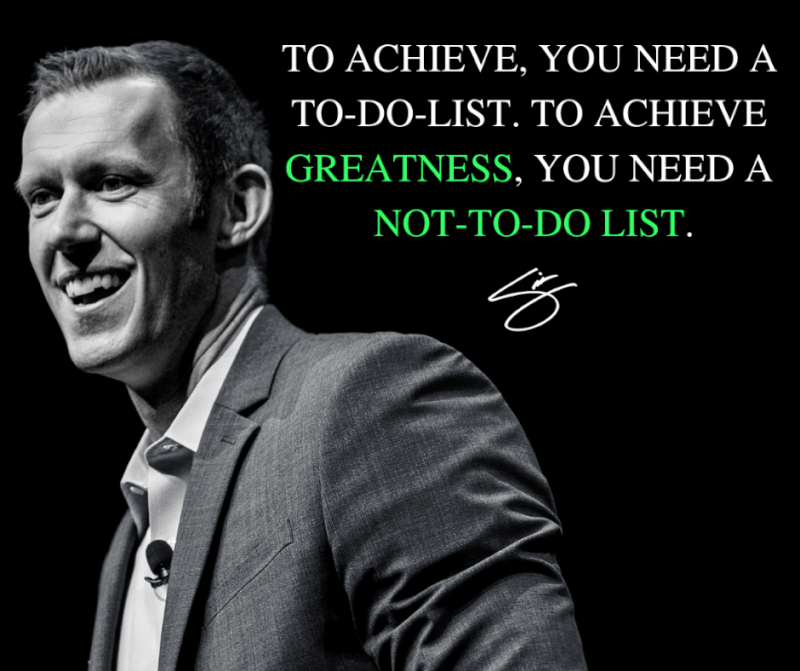 Prefer quote To achieve you need a to-do list. To achieve greatness you need a not-to-do list