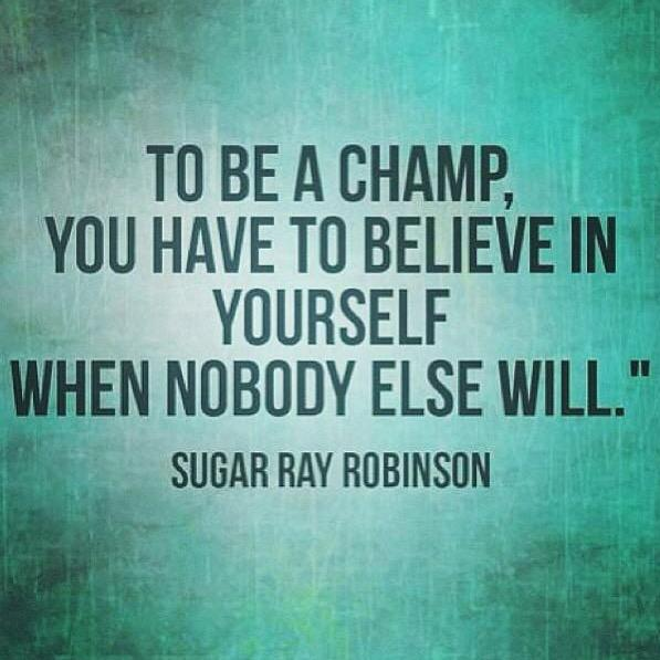Champion quote To be a champ, you have to believe in yourself when nobody else will.