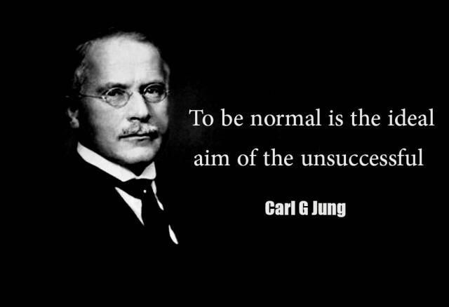 To be normal is the ideal aim of the unsuccessful. - Carl Jung