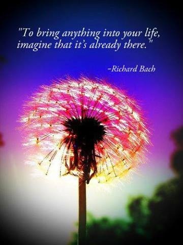 To bring anything into your life, image that it's already there. - Richard Bach