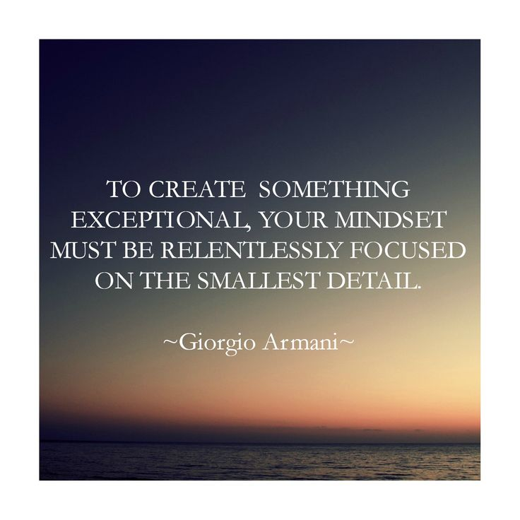 Exceptional quote To create something exceptional, your mindset must be relentlessly focused on th