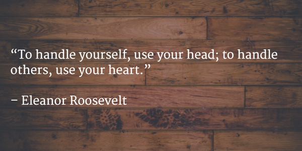 Hand quote To handle yourself, use your head; to handle others, use your heart.