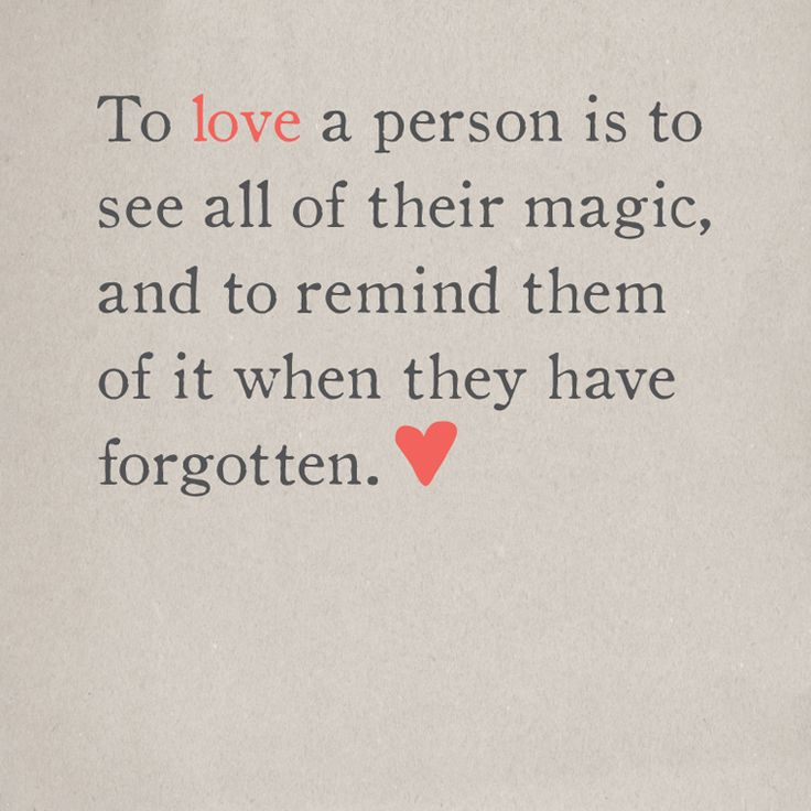 Loved quote To love a person is to see all of their magic, and to remind them of it when the