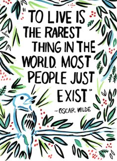 To love is the rarest thing in the world. Most people just exist. - Oscar Wilde