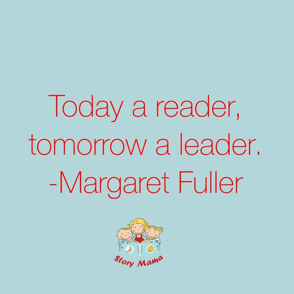 Margaret Fuller quote Today a reader, tomorrow a leader.