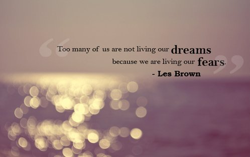 Live your own life quote Too many of us are not living our dreams because we are living our fears.