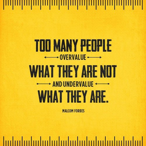 Malcolm Forbes quote Too many people overvalue what they are not and undervalue what they are.