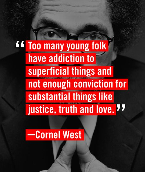 Addictive quote Too many young folk have addiction to superficial things and not enough convicti