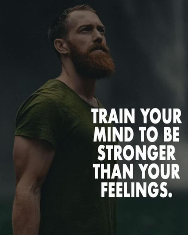 Fee quote Train your mind to be stronger than your feelings.