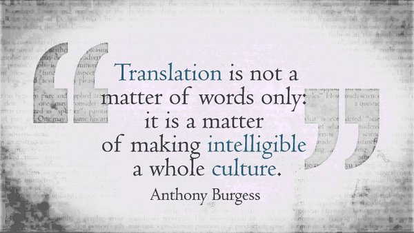 Anthony Burgess quote Translation is not a matter of words only: it is a matter of making intelligible