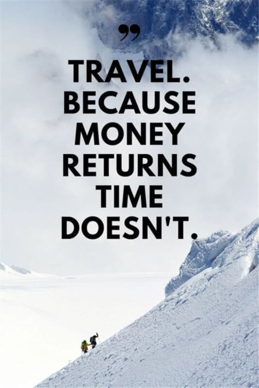 Returning quote Travel. Because money returns, time doesn't.