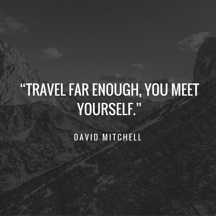 Travel far enough, you meet yourself. - David Mitchell