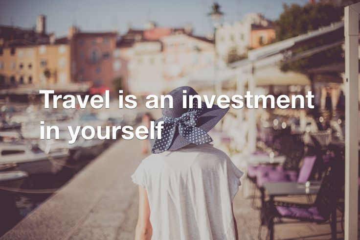Invest quote Travel is an investment in yourself.