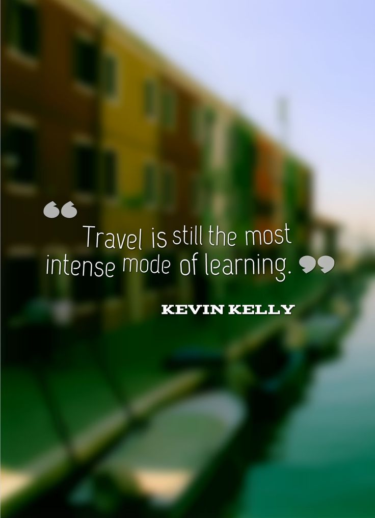 Travelling quote Travel is still the most intense mode of learning.