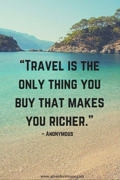 Travelling quote Travel is the only thing you buy that makes you richer.