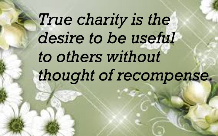 Pen quote True charity is the desire to be useful to others without the thought of recompe