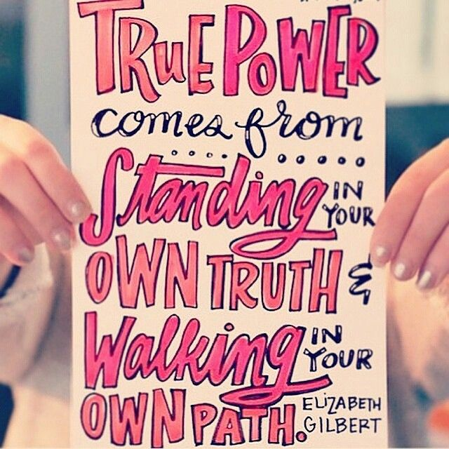 Elizabeth Gilbert quote True power comes from standing in your own truth and walking in your own path.