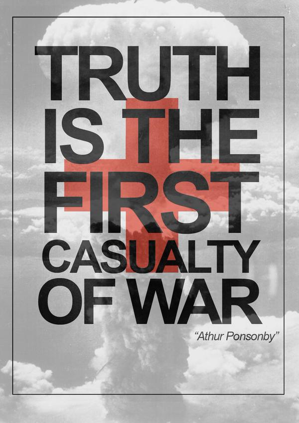 Civilian casualties quote Truth is the first casualty of war.