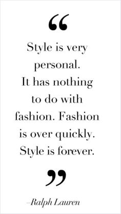 Style quote Style is very personal. It has nothing to do with fashion, Fashion is over quick