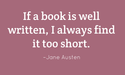 Jane Austen quote If a book is well written, I always find it too short.