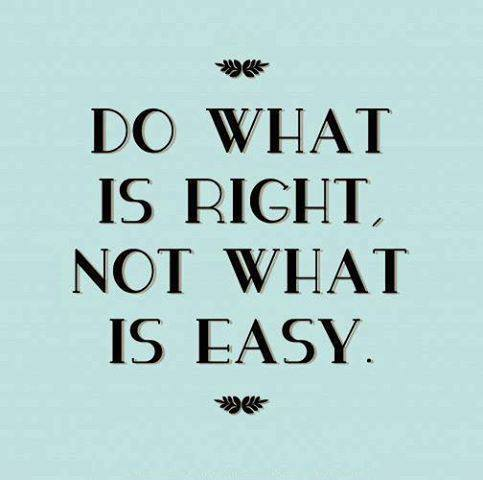 Rest easy quote Do what is right, not what is easy