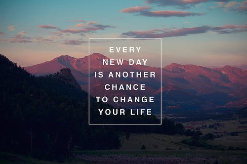 New life quote Every new day is another chance to change your life