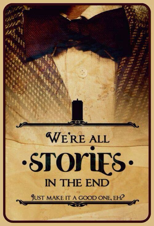 We're all stories in the end, just make it a good one ! -