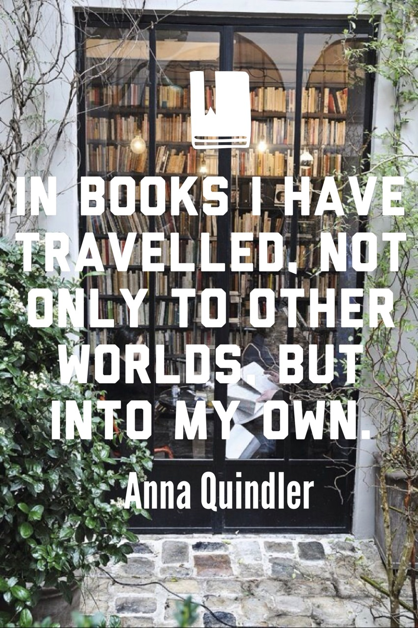 Anna Quindlen quote In books I have travelled, bot only to other world, but into my own.