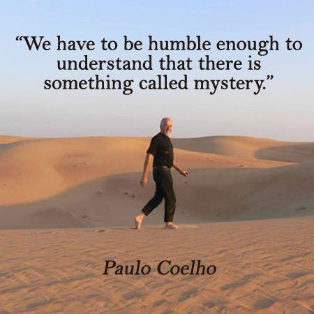 Humbles quote We have to be humble enough to understand that there is something called mystery