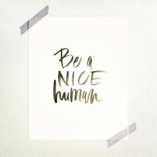 Nice quote Be a nice human