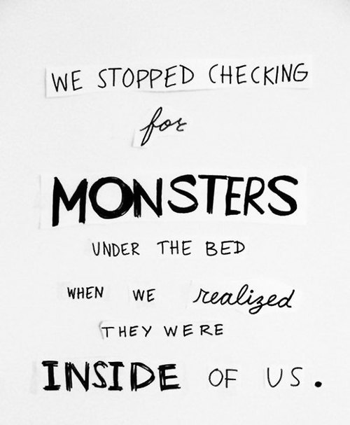 Bed quote We stopped checking for monsters under the bed, when we realized they were insid