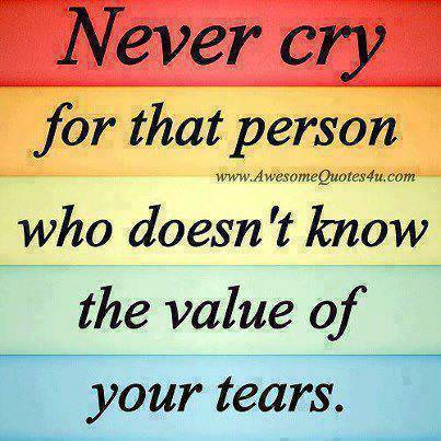Tears quote Never cry for that person who doesn't know the value of your tears