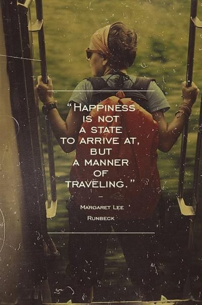 State legislatures quote Happiness is not a state to arrive at, but a manner of traveling.