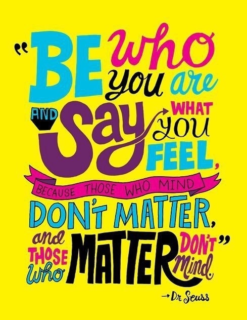 Personal matter quote Be who you are and say what you feel, because those who mind don't matter, and t