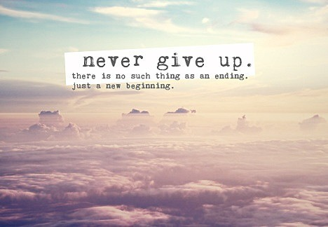 New beginnings quote Never give up, there is no such as an ending, just a new beginning