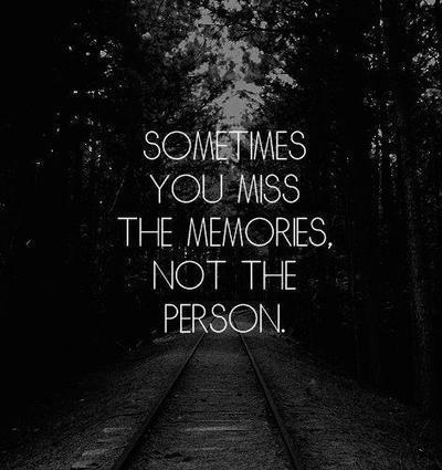 Missing you quote Sometimes you miss the memories, not the person