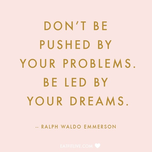 Led quote Don't be pushed my your problems, be led by your dreams