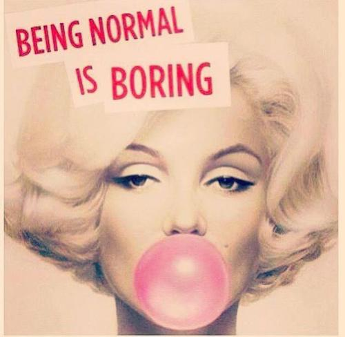 Normal quote Being normal is boring