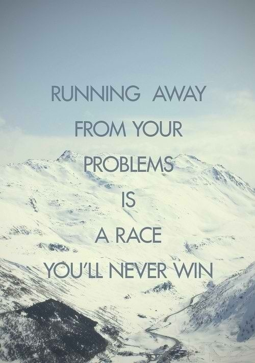 Relay races quote Running away from your problems is a race you'll never win!