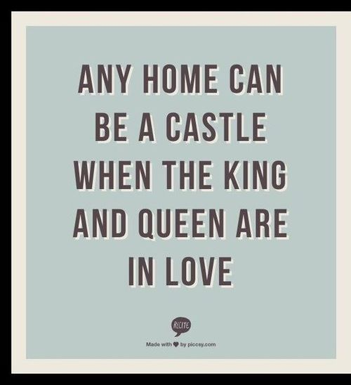 Queens quote Any home can be castle when the king and queen are in love