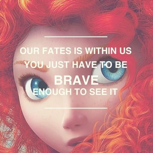 Fate quote Our fates is within us you just have to be brave enough to see it