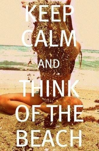 Beach quote Keep calm and think of the beach.