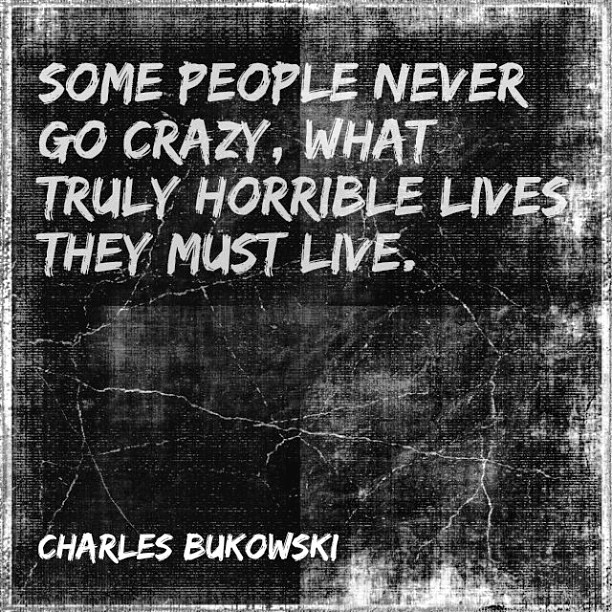 Going crazy quote Some people never go crazy, what truly horrible lives they must live.