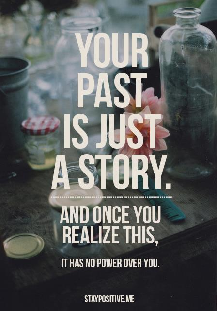 I realized quote Your past is just a story, and once you realize this, it has no power over you