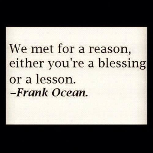 Blessed family quote We met for a reason, either you're a blessing or a lesson.